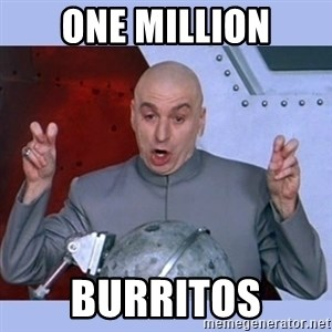 Dr Evil meme - One Million Burritos