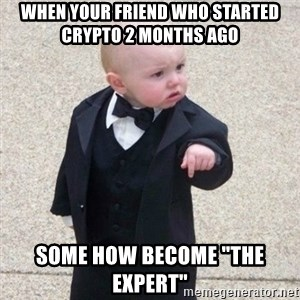 """Mafia Baby - when your friend who started crypto 2 months ago some how become """"the expert"""""""