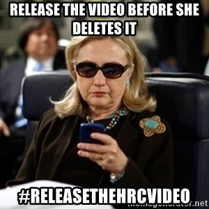 Hillary Text - release the video before she deletes it #releasethehrcvideo