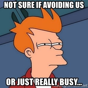 Futurama Fry - not sure if avoiding us or just really busy...