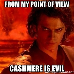 Anakin Skywalker - From my point of view cashmere is evil