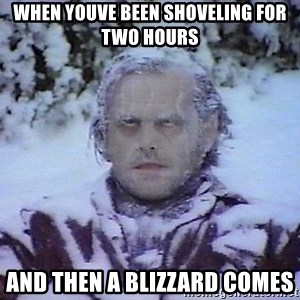 Winter is coming troll - when youve been shoveling for two hours and then a blizzard comes