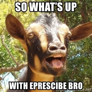 Illogical Goat - So what's up  With eprescibe bro