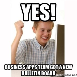 Computer kid - YES! Business apps team got a new bulletin board