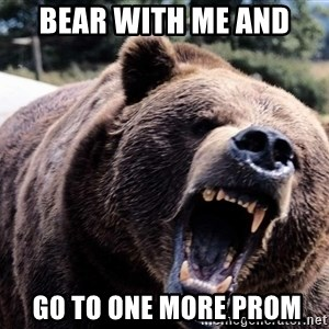Bear week - Bear with me and  go to one more prom