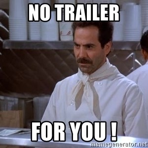 soup nazi - No Trailer For you !