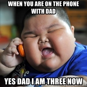 Fat Asian Kid - when you are on the phone with dad Yes dad i am three now