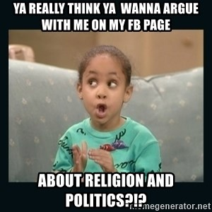 Raven Symone - Ya really think ya  wanna argue with me on my fb page about religion and politics?!?