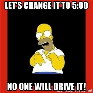 Homer retard - Let's change it to 5:00 No one will drive it!