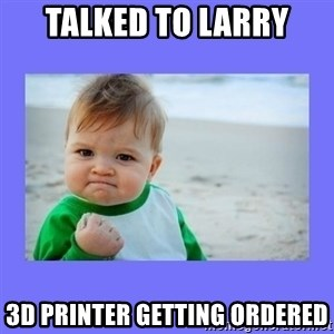 Baby fist - Talked to Larry 3D printer getting ordered