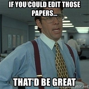 Office Space Boss - If you could edit those papers... That'd be great