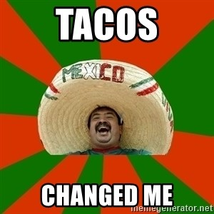 Successful Mexican - tacos changed me