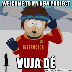 SouthPark Bad Time meme - Welcome to my new project Vuja DÉ