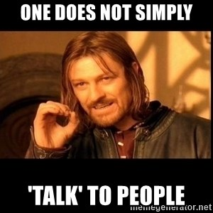 one does not  - One does not simply 'talk' to people