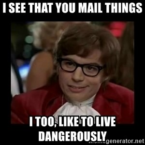 Dangerously Austin Powers - I see that you mail things I too, like to live dangerously