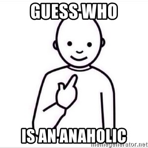 Guess who ? - Guess who is an anaholic