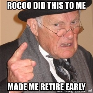 Angry Old Man - Rocoo did this to me Made me retire early