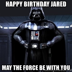 Darth Vader - Happy birthday Jared May the force be with you