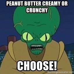 Morbo - Peanut butter creamy or crunchy   Choose!