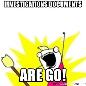 x all the y - Investigations documents are go!