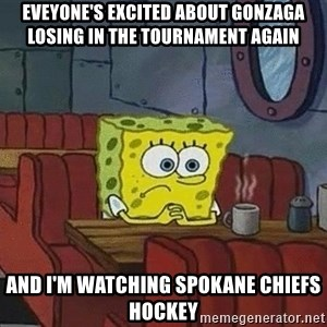 Coffee shop spongebob - Eveyone's excited about gonzaga losing in the tournament again and I'm watching Spokane chiefs hockey