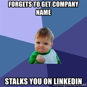 Success Kid - forgets to get company name  stalks you on Linkedin