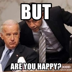 Obama Biden Concerned - But Are you happy?