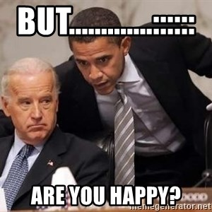 Obama Biden Concerned - But.............:::::: are you happy?