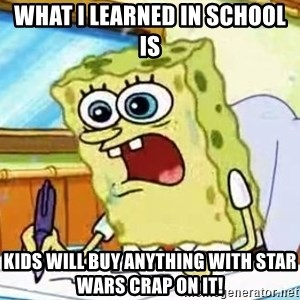 Spongebob What I Learned In Boating School Is - What I learned in school is  Kids will buy anything with Star Wars crap on it!