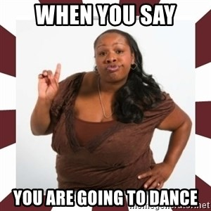 Sassy Black Woman - When you say you are going to dance