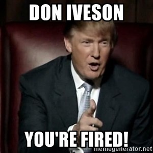 Donald Trump - Don Iveson You're FIRED!
