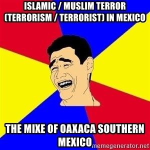 journalist - Islamic / Muslim Terror (Terrorism / Terrorist) in Mexico  The Mixe of Oaxaca Southern Mexico