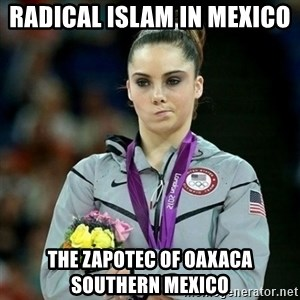 McKayla Maroney Not Impressed - Radical Islam in Mexico  The Zapotec of Oaxaca Southern Mexico