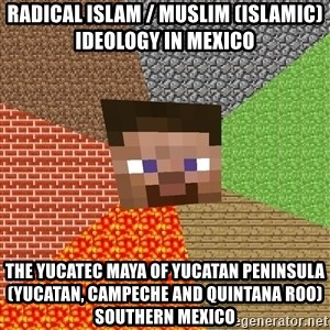 Minecraft Guy - Radical Islam / Muslim (Islamic) Ideology in Mexico  The Yucatec Maya of Yucatan Peninsula (Yucatan, Campeche and Quintana Roo) Southern Mexico