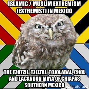 JEALOUS POTTEROMAN - Islamic / Muslim Extremism (Extremist) in Mexico  The Tzotzil, Tzeltal, Tojolabal, Chol and Lacandon Maya of Chiapas Southern Mexico