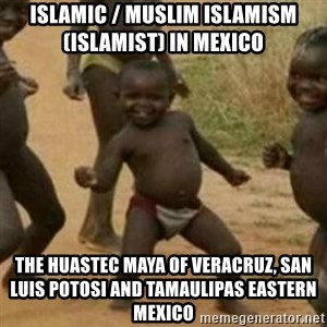 Black Kid - Islamic / Muslim Islamism (Islamist) in Mexico  The Huastec Maya of Veracruz, San Luis Potosi and Tamaulipas Eastern Mexico