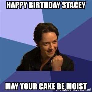 Success James Mcavoy - Happy Birthday Stacey May your cake be moist