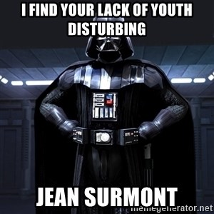 Darth Vader - I find your lack of youth disturbing Jean Surmont