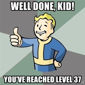Fallout Boy - Well done, Kid!  You've reached level 37