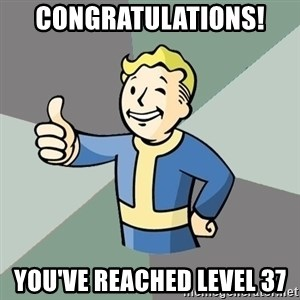 Fallout Boy - Congratulations!  You've reached level 37