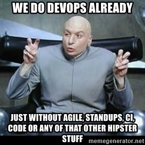 dr. evil quotation marks - We do DevOps already just without agile, standups, CI, code or any of that other hipster stuff