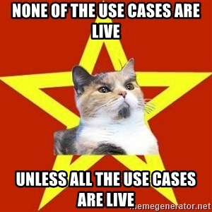 Lenin Cat Red - None of the use cases are live unless all the use cases are live