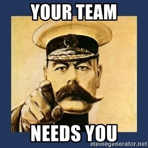 your country needs you - Your Team Needs You