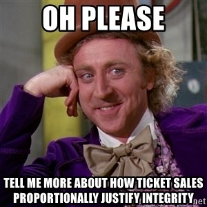 Willy Wonka - oh please tell me more about how ticket sales proportionally justify integrity