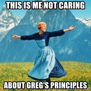 Sound Of Music Lady - This is me not caring About Greg's principles