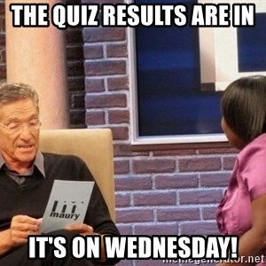 Maury Lie Detector - The Quiz results are in  it's on Wednesday!