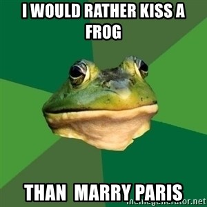 Foul Bachelor Frog - I would rather kiss a frog than  marry Paris