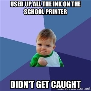 Success Kid - Used up all the ink on the school printer Didn't get caught