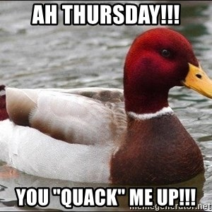 "Malicious advice mallard - ah thursday!!! You ""quack"" me up!!!"