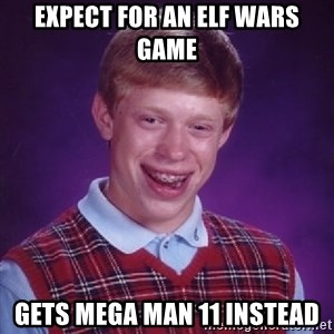 Bad Luck Brian - Expect for an Elf Wars game gets Mega Man 11 instead